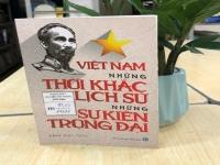 Giới thiệu sách: Việt Nam - những thời khắc lịch sử, những sự kiện trọng đại
