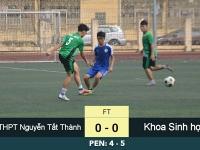 THPT Nguyễn Tất Thành 0 - 0 (Pen 4-5) Khoa Sinh học: Đánh rơi chức vô địch